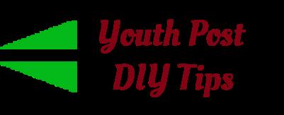 Youth Post DIY Tips